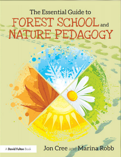 The Essential Guide to Forest School & Nature Pedagogy by Jon Cree & Marina Robb