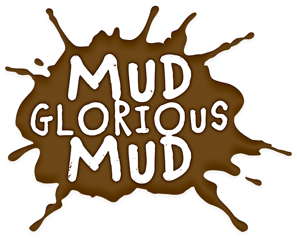 mud splat with words 'mud glorious mud'