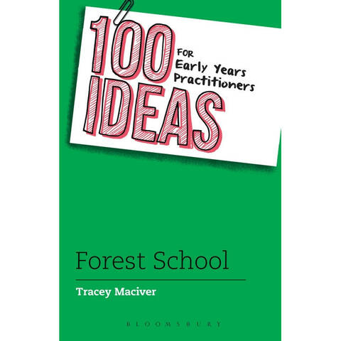 100 Ideas for Early Years Practitioners (Forest School) - Tracey Maciver