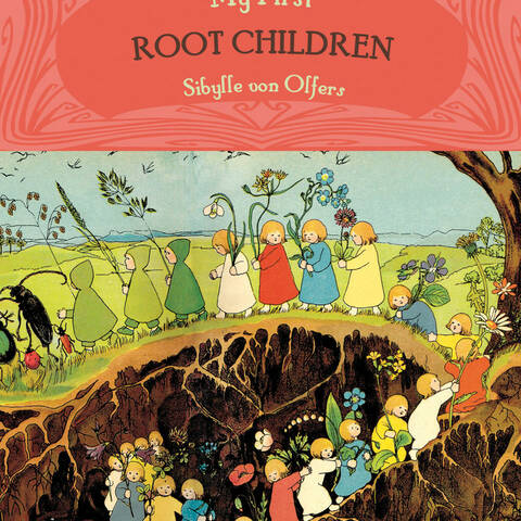My First Root Children - Sibylle von Olfers