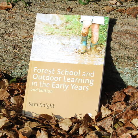 Forest School and Outdoor Learning in the Early Years - Sara Knight