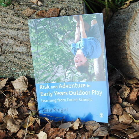 Risk and Adventure in Early Years Outdoor Play - Sara Knight